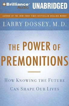 The Power of Premonitions: How Knowing the Future Can Shape Our Lives, Larry Dossey, M.D.