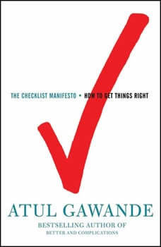 The Checklist Manifesto: How to Get Things Right, Atul Gawande