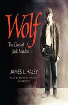 Wolf: The Lives of Jack London, James L. Haley