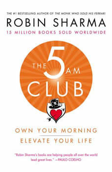 The 5 AM Club: Own Your Morning. Elevate Your Life., Robin Sharma