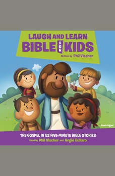 Laugh and Learn Bible for Kids: The Gospel in 52 Five-Minute Bible Stories The Gospel in 52 Five-Minute Bible Stories, Phil Vischer