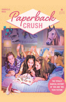 Paperback Crush: The Totally Radical History of '80s and '90s Teen Fiction, Gabrielle Moss