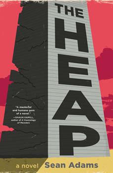The Heap: A Novel, Sean Adams