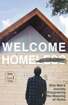 Welcome Homeless: One Man's Journey of Discovering the Meaning of Home, Alan Graham