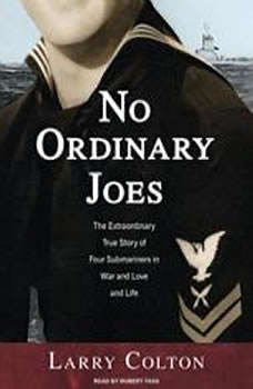 No Ordinary Joes: The Extraordinary True Story of Four Submariners in War and Love and Life The Extraordinary True Story of Four Submariners in War and Love and Life, Larry Colton