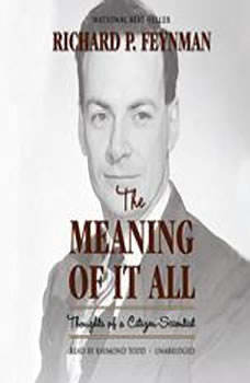 The Meaning of It All: Thoughts of a CitizenScientist Thoughts of a CitizenScientist, Richard Feynman