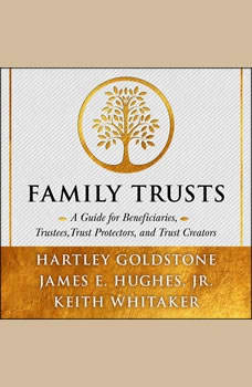 Family Trusts: A Guide for Beneficiaries, Trustees, Trust Protectors, and Trust Creators, Hartley Goldstone