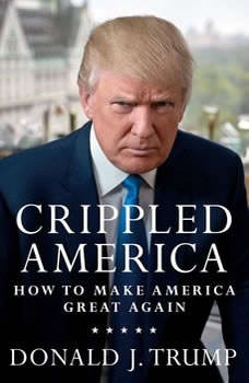 Crippled America: How to Make America Great Again How to Make America Great Again, Donald J. Trump