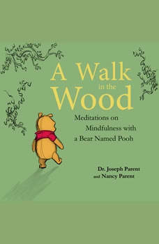 A Walk in the Wood: Meditations on Mindfulness with a Bear Named Pooh, Dr. Joseph Parent