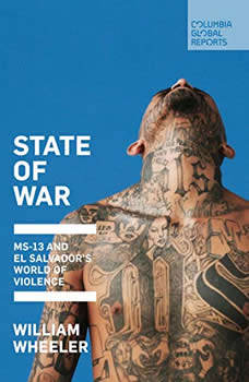 State of War: Inside El Salvador, the World's Most Violent Country, William Wheeler