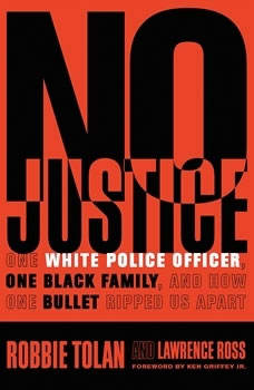 No Justice: One White Police Officer, One Black Family, and How One Bullet Ripped Us Apart, Robbie Tolan
