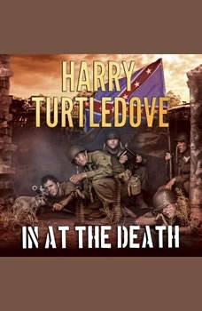 In at the Death , Harry Turtledove