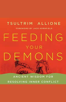 Feeding Your Demons: Ancient Wisdom for Resolving Inner Conflict Ancient Wisdom for Resolving Inner Conflict, Tsultrim Allione
