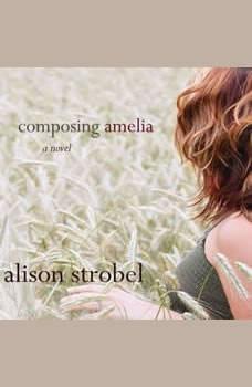 Composing Amelia, Alison Strobel