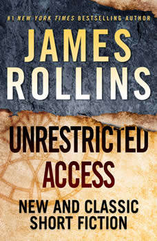 Unrestricted Access: New and Classic Short Fiction, James Rollins
