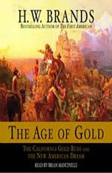 The Age of Gold: The California Gold Rush and the New American Dream, H. W. Brands
