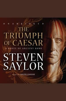 The Triumph of Caesar: A Novel of Ancient Rome, Steven Saylor