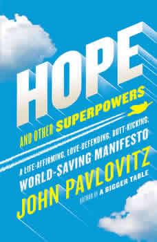 Hope and Other Superpowers: A Life-Affirming, Love-Defending, Butt-Kicking, World-Saving Manifesto, John Pavlovitz