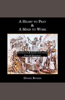 A Heart to Pray And A Mind to Work, Daniel Botkin