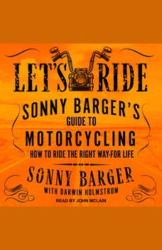 Let's Ride: Sonny Barger's Guide to Motorcycling How to Ride the Right Way-for Life, Sonny Barger