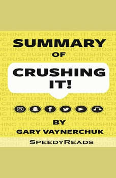 Summary of Crushing It!: How Great Entrepreneurs Build Their Business and Influence by Gary Vaynerchuk, SpeedyReads