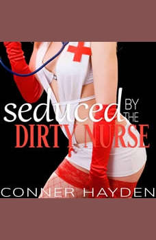 Seduced by the Dirty Nurse, Conner Hayden
