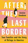 After the Last Border Two Families and the Story of Refuge in America, Jessica Goudeau