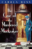 The Case of the Murdered Muckraker A Daisy Dalrymple Mystery, Carola Dunn