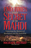 End Times and the Secret of the Mahdi Unlocking the Mystery of Revelation and the Antichrist, Michael Youssef