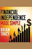 Financial Independence Made Simple, Brian Tracy