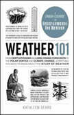 Weather 101 From Doppler Radar and Long-Range Forecasts to the Polar Vortex and Climate Change, Everything You Need to Know about the Study of Weather, Kathleen Sears
