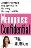 Menopause Confidential A Doctor Reveals the Secrets to Thriving Through Midlife, Tara Allmen, M.D.