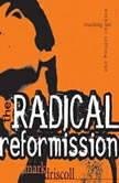The Radical Reformission Reaching Out without Selling Out, Mark Driscoll