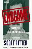 Endgame Solving the Iraq Crisis, Scott Ritter