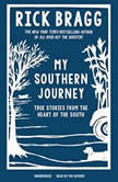 My Southern Journey True Stories from the Heart of the South, Rick Bragg