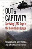 Out of Captivity Surviving 1,967 Days in the Colombian Jungle, Marc Gonsalves