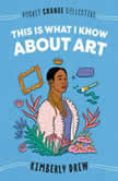 This Is What I Know About Art, Kimberly Drew