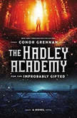 The Hadley Academy for the Improbably Gifted A Novel, Conor Grennan