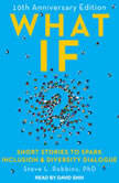 What If? 10th Anniversary Edition: Short Stories to Spark Inclusion & Diversity Dialogue, PhD Robbins