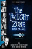The Twilight Zone Radio Dramas, Volume 20, Various Authors