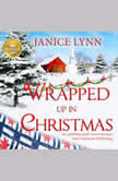 Wrapped Up In Christmas An uplifting small-town romance from Hallmark Publishing, Janice Lynn