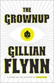 The Grownup A Story by the Author of Gone Girl, Gillian Flynn