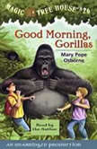 Magic Tree House #26: Good Morning, Gorillas, Mary Pope Osborne