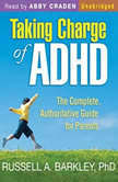 Taking Charge of ADHD: The Complete, Authoritative Guide for Parents, Russell A. Barkley