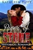 Historical Romance: River of Stone, Kathleen Hope