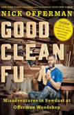 Good Clean Fun Misadventures in Sawdust at Offerman Woodshop, Nick Offerman