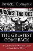 The Greatest Comeback How Richard Nixon Rose from Defeat to Create the New Majority, Patrick J. Buchanan