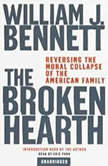 The Broken Hearth Reversing the Moral Collapse of the American Family, William J. Bennett
