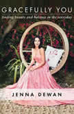 Gracefully You Finding Beauty and Balance in the Everyday, Jenna Dewan