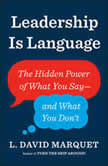 Leadership Is Language The Hidden Power of What You Say--and What You Don't, L. David Marquet
